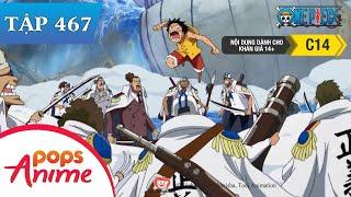 One Piece Tập 467 - Dù Chết Cũng Phải Cứu Anh. Luffy Đối Đầu Hải Quân Trận Đấu Bắt Đầu - Đảo Hải Tặc
