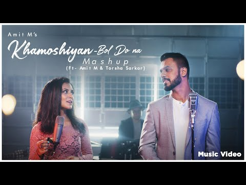 #khamoshiyan---bol-do-na-|-mashup-|-music-video-|-amit-m-|-torsha-sarkar