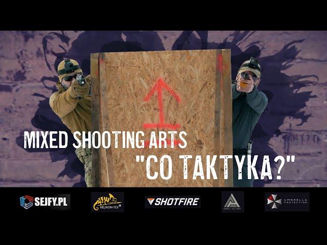 Mixed Shooting Arts - IV. Co Taktyka?
