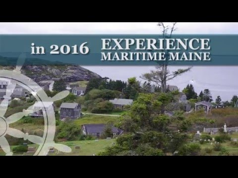 EXPERIENCE MARITIME MAINE - CELEBRATE THE RIGH HERITAGE OF MAINE'S COAST