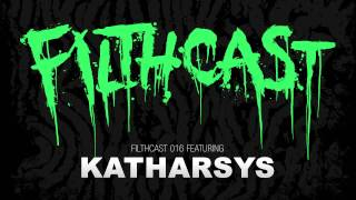 Filthcast 016 featuring Katharsys