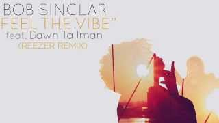 Bob Sinclar Feat  Dawn Tallman - Feel The Vibe (Reezer Remix)