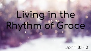 Living in the Rhythm of Grace