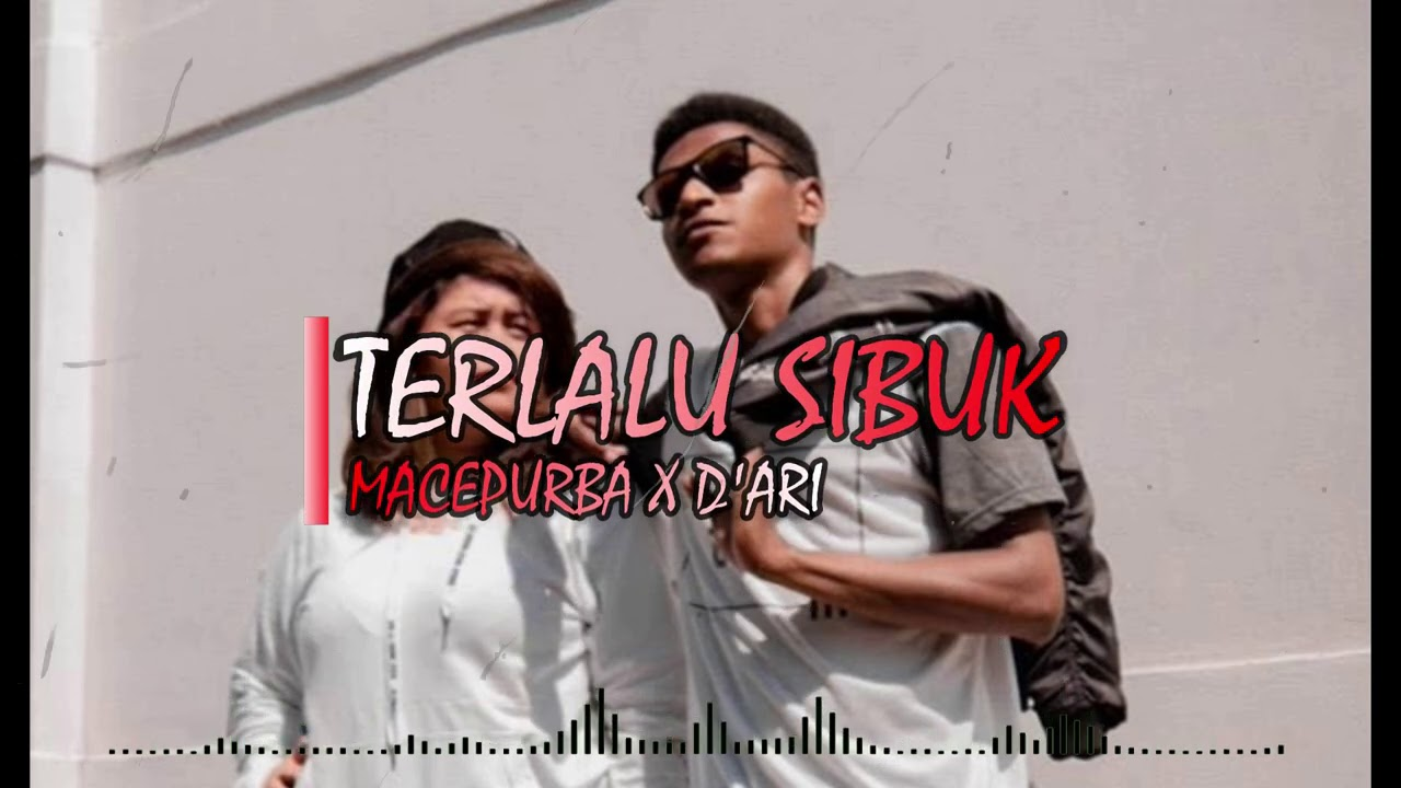 TERLALU SIBUK - MACE PURBA X D'ARI (OFFICIAL VIDEO LIRIK)