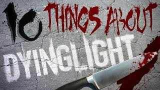 10 Things You Don't Know About Dying Light