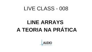 Audio Seminars Live Class 008 - Line Arrays - A teoria na prática