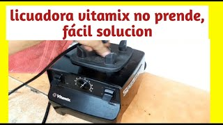 Licuadora vitamix no prende fácil solucion