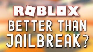 BETTER THAN JAILBREAK? | Roblox