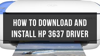 How to download and install HP 3637 drivers