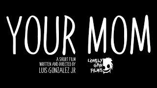 Your Mom (2018) - Short Film
