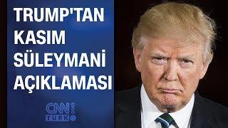 Süleymani'nin öldürülmesinin ardından Trump'tan ilk açıklama