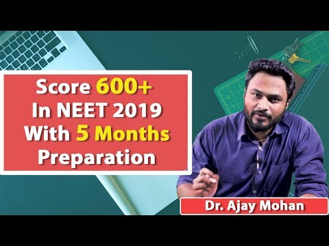 Strategy To Score 600+ In NEET with Last 5 Months Preparation | Dr. Ajay Mohan