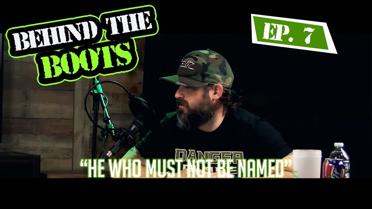 Ep.7 He Who Must Not Be Named | Behind The Boots Podcast