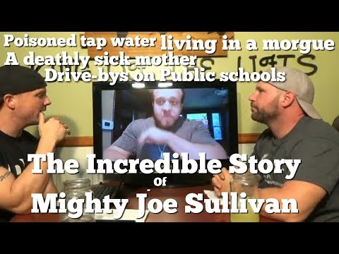 "Drive-bys, poisoned water, living in a morgue, the incredible tale of ""Mighty"" Joe Sullivan"