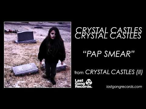 Crystal Castles  Pap Smear