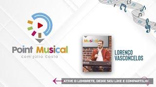 POINT MUSICAL com Júlio Costa - 24/07 - Lorenço Vasconcelos