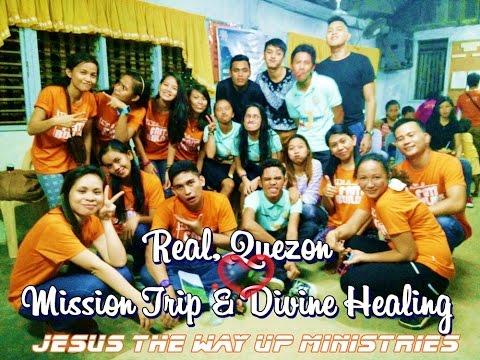 Real, Quezon Mission Trip & Divine Healing