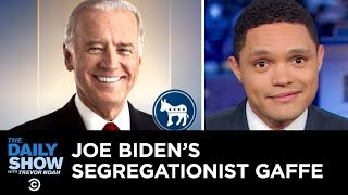 Joe Biden's Segregationist Gaffe | The Daily Show