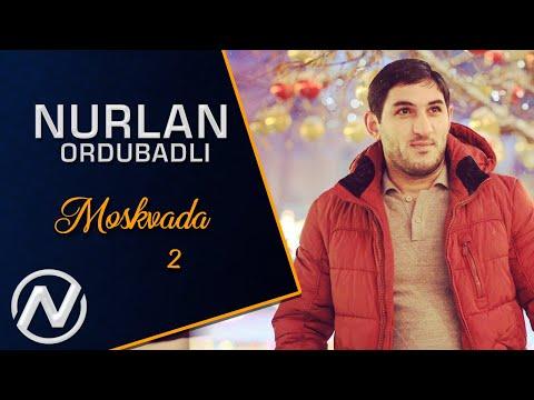 Nurlan Ordubadli - Moskvada 2 2019 / Official Audio