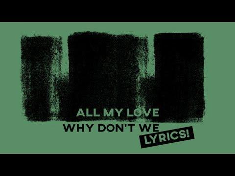 All My Love • Why Don't We (Lyrics)