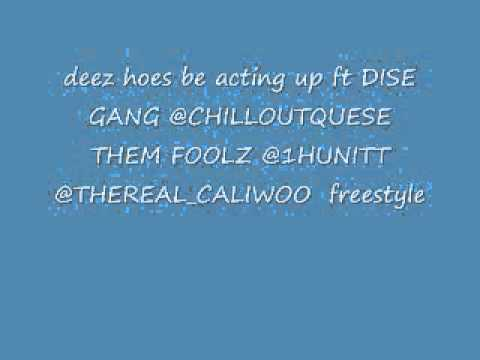 DEEZ HOES BE ACTING UP