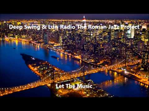 Deep Swing & Luis Radio The Roman Jazz Project - Let The Music