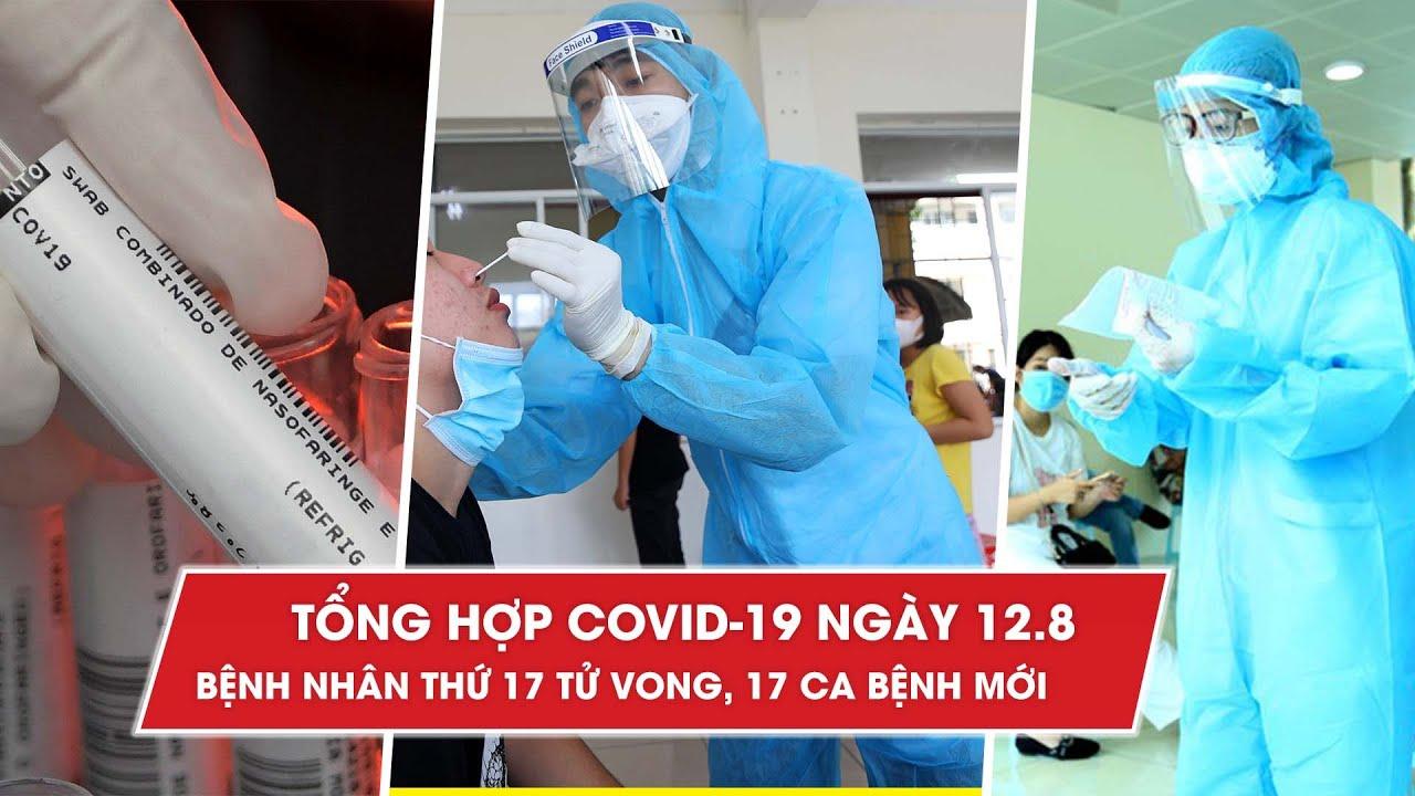 Tổng hợp tin Covid-19 ngày 12.8: Bệnh nhân thứ 17 tử vong, thêm 17 ca bệnh mới