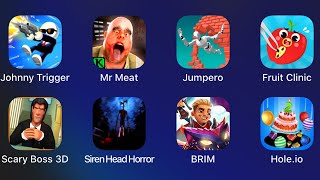 Johnny Trigger,Mr Meat,Jumpero,Fruit Clinic,Scary Boss,Siren Head Horror,Brim,Hole.io