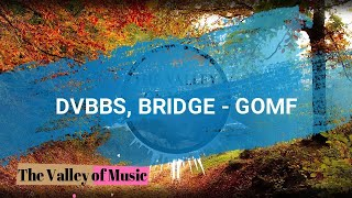 DVBBS - GOMF Ft. BRIDGE