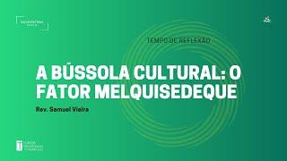 Tempo de Reflexão   27.01.2021   A bússola cultural: O fator Melquisedeque