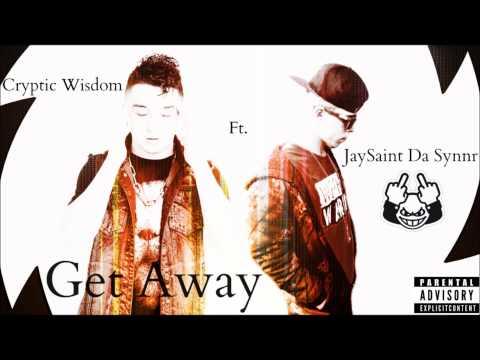 Cryptic Wisdom Ft. (JaySainT Da Synnr) - Get away