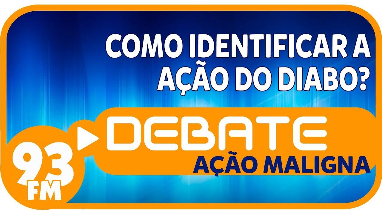 Ação Maligna - Como identificar a ação do diabo? - Debate 93 - 28/09/2018