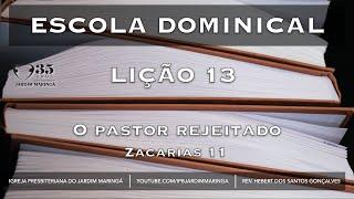 Lição 13 - Zacarias 11 -  O Pastor Rejeitado