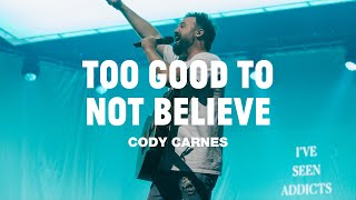Cody Carnes - Too Good To Not Believe (Official Live Video)