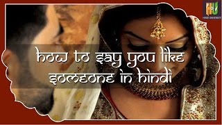How To Say That You Like Someone In Hindi