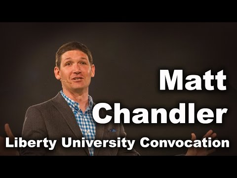 Matt Chandler - Liberty University Convocation