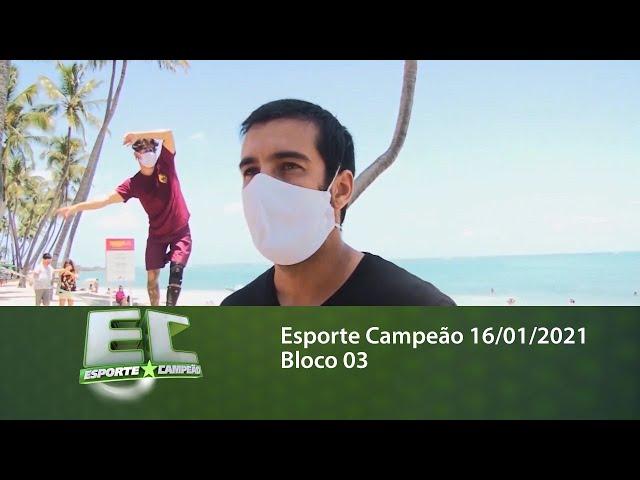 Esporte Campeão 16/01/2021 - Bloco 03