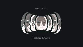 Balkan Knows - Original Mix - Patrick Zigon, Mark Ash