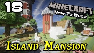 Island Mansion :: Minecraft How To Build :: E18 :: Z One N Only