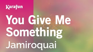 Karaoke You Give Me Something - Jamiroquai *