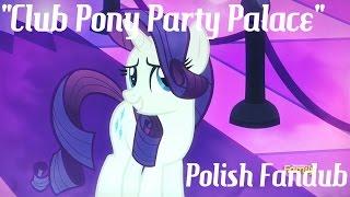 "MLP FiM: ""Club Pony Party Palace"" - Polish Fandub"