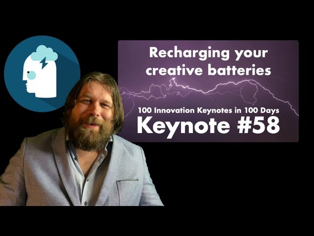 100 INNOVATION KEYNOTES IN 100 DAYS: #58 Recharging your creative batteries