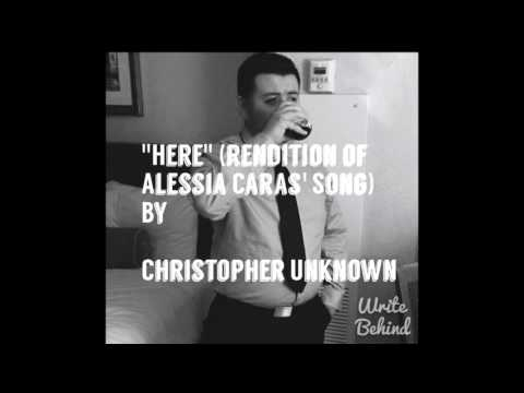 """""""Here"""" (Alessia Cara Rendition/ Remix) by Christopher Unknown"""