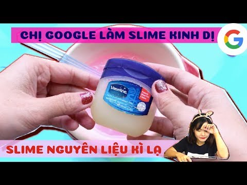 Thử Thách Slime Kinh Dị Cùng Chị Google với Nguyên Liệu Bất Ngờ (Trên Mạng)