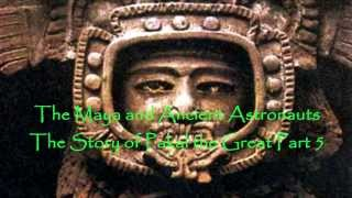 The Maya and the Ancient Astronauts.  The Story of Pakal the Great Part 5