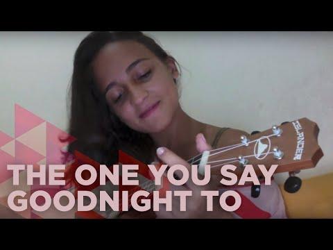 Bárbara Dias - The One You Say Goodnight To - Ukelele Version (Cover Kina Grannis)