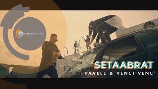 Смотреть клип Pavell & Venci Venc' - Setaabrat