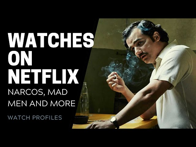 Watches on Netflix: Narcos, Mad Men, Breaking Bad, House of Cards and more | SwissWatchExpo