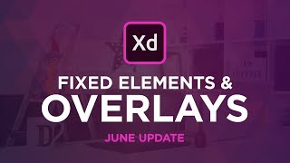 Adobe XD Update, Overlays, Fixed Elements & More!