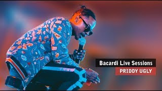 Bacardi Live Sessions  Priddy Ugly